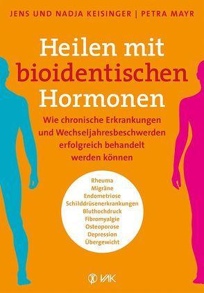 Heilen mit bioidentischen Hormonen von Keisinger,  Jens, Keisinger,  Nadja, Mayr,  Petra