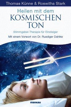 Heilen mit dem kosmischen Ton von Künne,  Thomas, Stark,  Roswitha