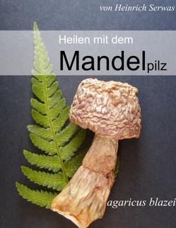 Heilen mit dem Mandelpilz von Serwas,  Heinrich