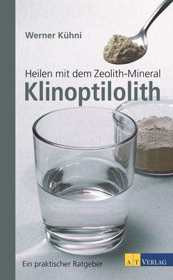 Heilen mit dem Zeolith-Mineral Klinoptilolith – eBook von Kühni,  Werner