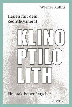 Heilen mit dem Zeolith-Mineral Klinoptilolith von Kühni,  Werner