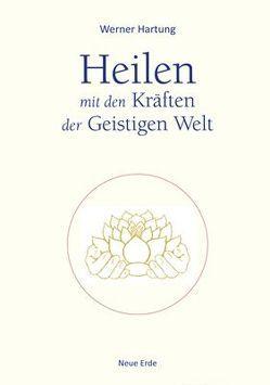 Heilen mit den Kräften der Geistigen Welt von Hartung,  Werner