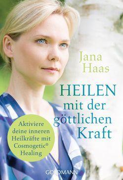 Heilen mit der göttlichen Kraft von Haas,  Jana