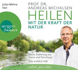 Heilen mit der Kraft der Natur von Mehne,  Julian, Michalsen,  Andreas Prof. Dr.
