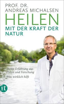 Heilen mit der Kraft der Natur von Michalsen,  Prof. Dr. Andreas, Sandmann,  Friedrich-Karl, Thorbrietz,  Dr. Petra