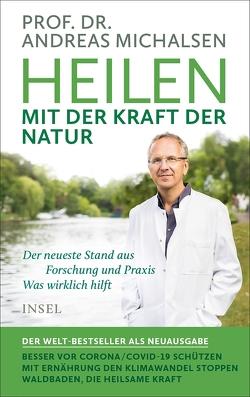 Heilen mit der Kraft der Natur von Michalsen,  Andreas, Michalsen,  Prof. Dr. Andreas, Sandmann,  Friedrich-Karl, Sandmann,  Karl-Friedrich
