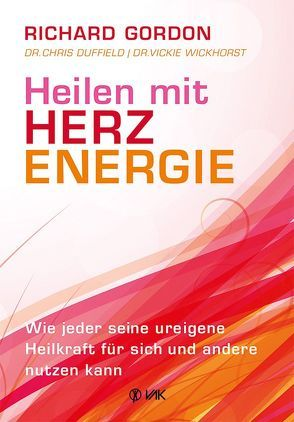 Heilen mit Herzenergie von Brandt,  Beate, Duffield,  Dr. Chris, Gordon,  Richard, Wickhorst,  Dr. Vickie