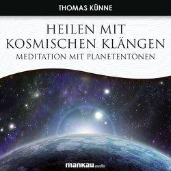 Heilen mit Kosmischen Klängen. Meditation mit Planetentönen von Künne,  Thomas