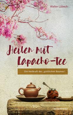 Heilen mit Lapacho-Tee von Lübeck,  Walter