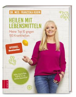Heilen mit Lebensmitteln: Meine Top 10 gegen 100 Krankheiten von Rubin,  Franziska