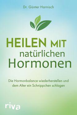 Heilen mit natürlichen Hormonen von Harnisch,  Günter