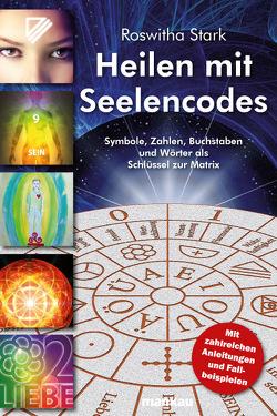 Heilen mit Seelencodes. Symbole, Zahlen, Buchstaben und Wörter als Schlüssel zur Matrix von Stark,  Roswitha