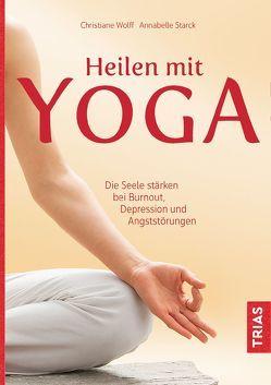 Heilen mit Yoga von Starck,  Annabelle, Wolff,  Christiane