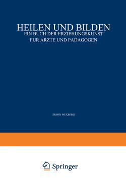 Heilen und Bilden von Adler,  Erwin, Furtmüller,  Carl, Wexberg,  Erwin