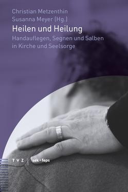 Heilen und Heilung von Metzenthin,  Christian, Meyer,  Susanna