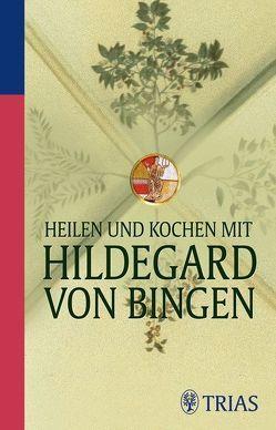 Heilen und Kochen mit Hildegard von Bingen von Hirscher,  Petra