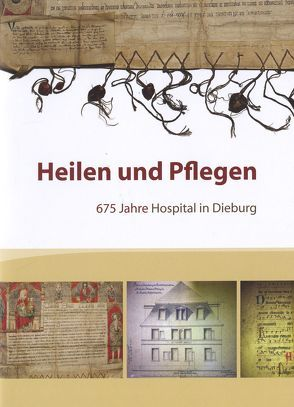 Heilen und Pflegen – 675 Jahre Hospital in Dieburg von Lammer,  Lothar, Porzenheim,  Maria, Zuleger,  Karin