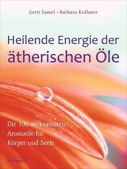 Heilende Energie der ätherischen Öle von Krähmer,  Barbara, Samel,  Gerti