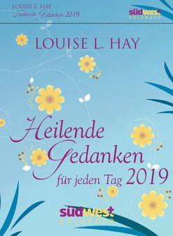 Heilende Gedanken für jeden Tag 2019 Tagesabreißkalender von Hay,  Louise