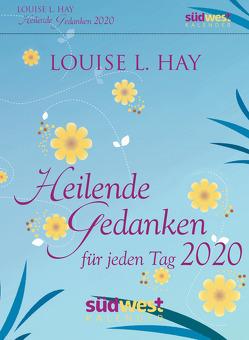 Heilende Gedanken für jeden Tag 2020 Tagesabreißkalender von Hay,  Louise