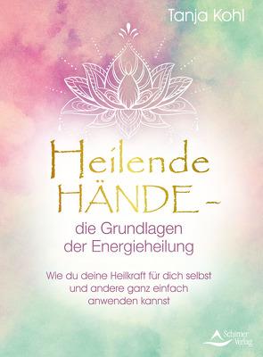 Heilende Hände – die Grundlagen der Energieheilung von Kohl,  Tanja