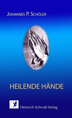 Heilende Hände von Schöler,  Johannes P.