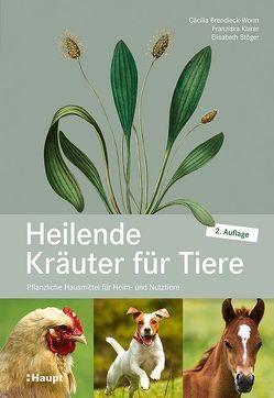 Heilende Kräuter für Tiere von Brendieck-Worm,  Cäcilia, Klarer,  Franziska, Stöger,  Elisabeth