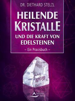 Heilende Kristalle und die Kraft von Edelsteinen von Stelzl,  Diethard