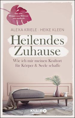 Heilendes Zuhause von Kleen,  Heike, Kriele,  Alexa