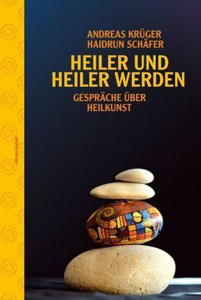 Heiler und heiler werden von Krüger,  Andreas, Schäfer,  Haidrun
