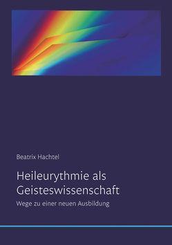 Heileurythmie als Geisteswissenschaft von Hachtel,  Beatrix