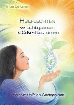 Heilflechten mit Lichtquanten & Odkraftströmen von Bergner,  Inge, Bergner,  Ingeborg