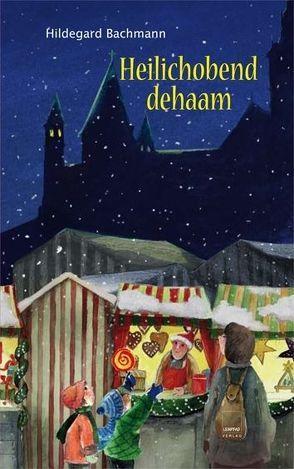 Heilichobend dehaam von Bachmann,  Hildegard