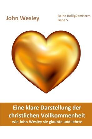 Heilig Dem Herrn / Eine klare Darstellung der christlichen Vollkommenheit von Weidmann,  Heino, Wesley,  John
