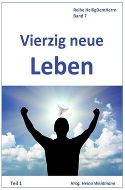 Heilig Dem Herrn / Vierzig neue Leben Teil 1 von Steele,  Daniel, Upgraff,  David B., Weidmann,  Heino, Whitall Smith,  Hannah