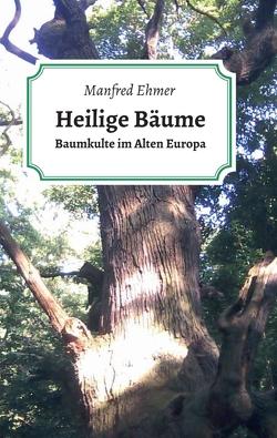 Heilige Bäume von Ehmer,  Manfred