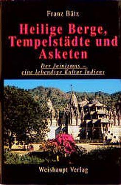 Heilige Berge, Tempelstädte und Asketen von Bätz,  Franz