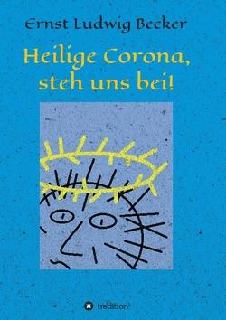 Heilige Corona, steh uns bei! von Becker,  Ernst Ludwig