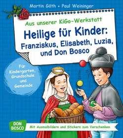 Heilige für Kinder: Franziskus, Elisabeth, Luzia und Don Bosco von Goeth,  Martin, Weininger,  Paul