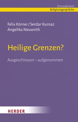 Heilige Grenzen? von Körner,  Felix, Kurnaz,  Serdar, Neuwirth,  Angelika, Özsoy,  Ömer
