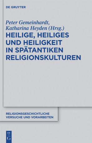 Heilige, Heiliges und Heiligkeit in spätantiken Religionskulturen von Gemeinhardt,  Peter, Heyden,  Katharina