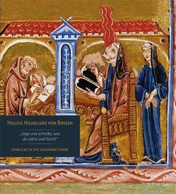 Heilige Hildegard von Bingen – Einblicke in ihr visionäres Werk von Wilhelmy,  Winfried