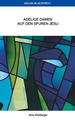Heilige im Gespräch von Kohlberger,  Irene