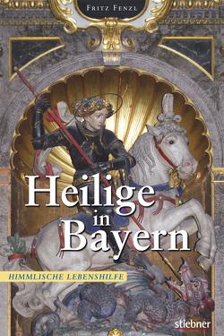 Heilige in Bayern von Fenzl,  Fritz