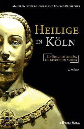 Heilige in Köln von Becker-Huberti,  Manfred, Beikircher,  Konrad
