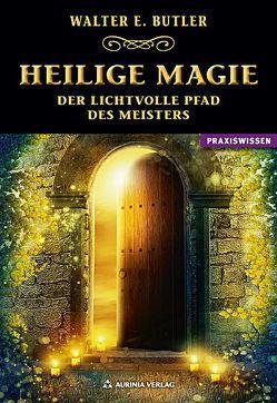 Heilige Magie von Butler,  Walter E.