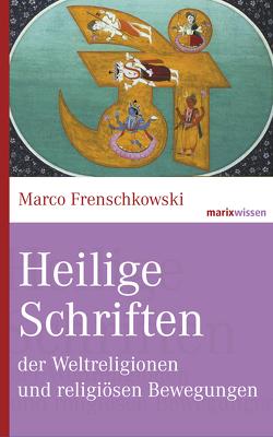 Heilige Schriften der Weltreligionen und religiösen Bewegungen von Frenschkowski,  Marco