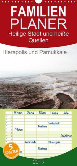 Heilige Stadt und heiße Quellen – Hierapolis und Pamukkale – Familienplaner hoch (Wandkalender 2019 , 21 cm x 45 cm, hoch) von Hübner,  Katrin