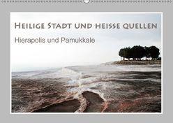 Heilige Stadt und heiße Quellen – Hierapolis und Pamukkale (Wandkalender 2019 DIN A2 quer) von Hübner,  Katrin