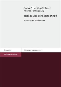 Heilige und geheiligte Dinge von Beck,  Andrea, Herbers,  Klaus, Nehring,  Andreas